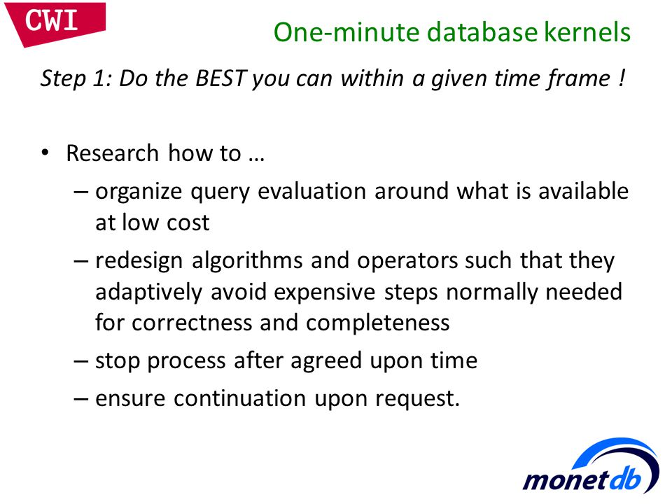 One-minute database kernels Step 1: Do the BEST you can within a given time frame .