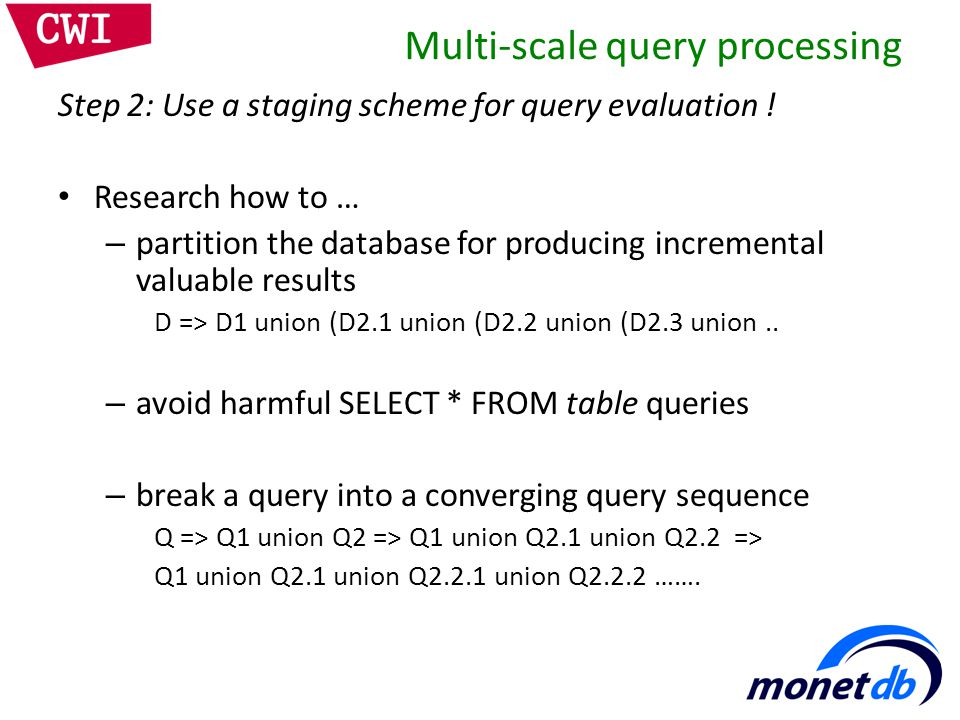 Multi-scale query processing Step 2: Use a staging scheme for query evaluation .