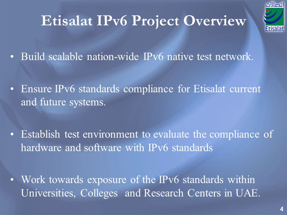 4 Etisalat IPv6 Project Overview Build scalable nation-wide IPv6 native test network.