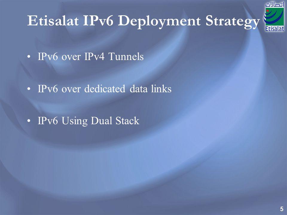 5 Etisalat IPv6 Deployment Strategy IPv6 over IPv4 Tunnels IPv6 over dedicated data links IPv6 Using Dual Stack