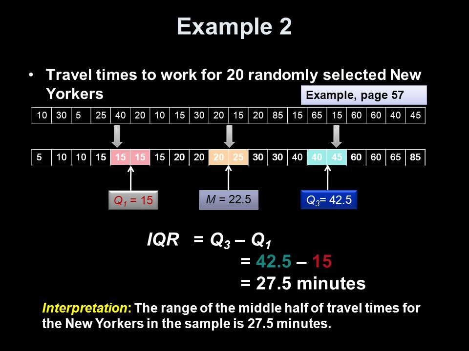 Example 2 Travel times to work for 20 randomly selected New Yorkers 510 15 20 2530 40 4560 6585 Example, page 57 103052540201015302015208515651560 404