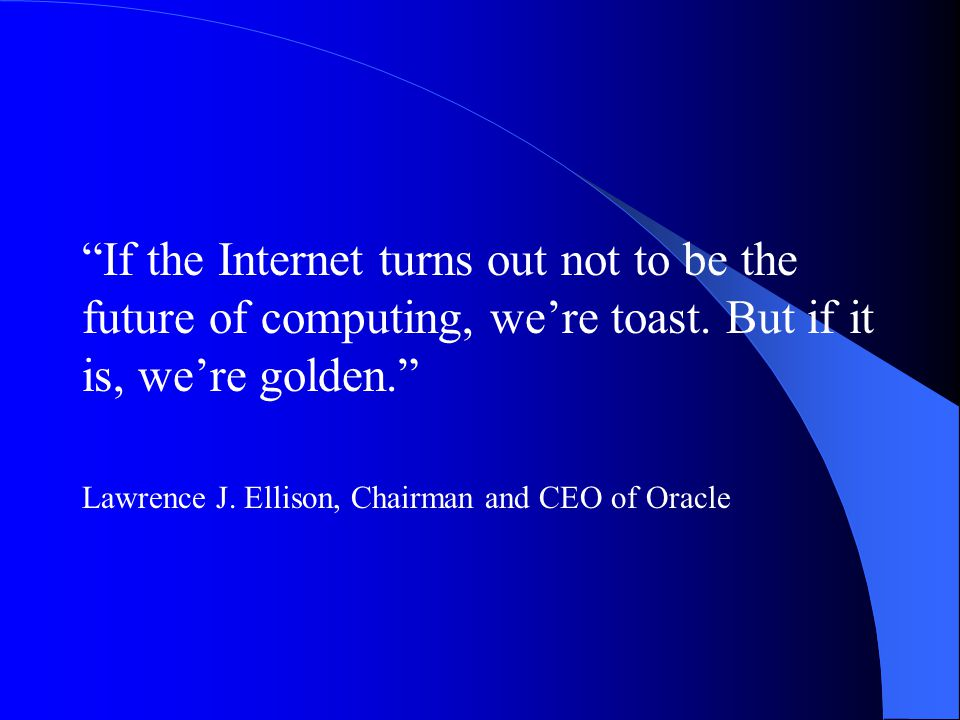 If the Internet turns out not to be the future of computing, we're toast.