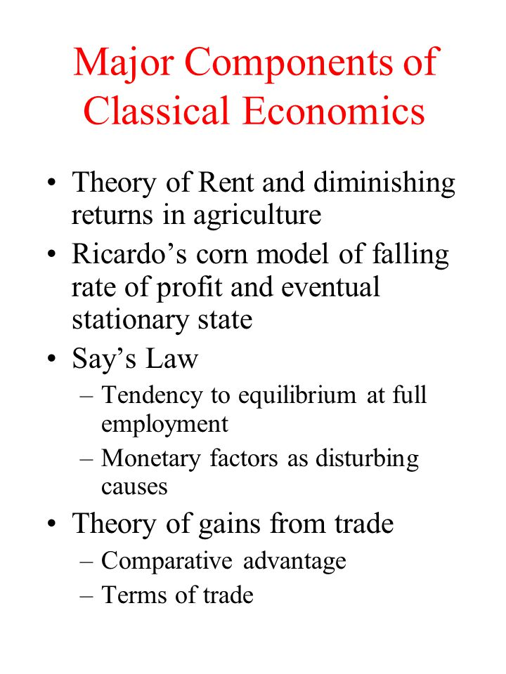 Major Components of Classical Economics Theory of Rent and diminishing returns in agriculture Ricardo's corn model of falling rate of profit and event