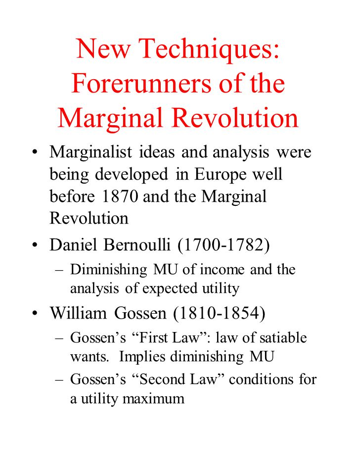 Forerunners of the Marginal Revolution: Dupuit Jules Dupuit (1804-1866) –Measurement of the utility of public works –Different people have different valuations of a good –Willingness to pay and consumer's surplus –Setting of tolls to finance public utilities