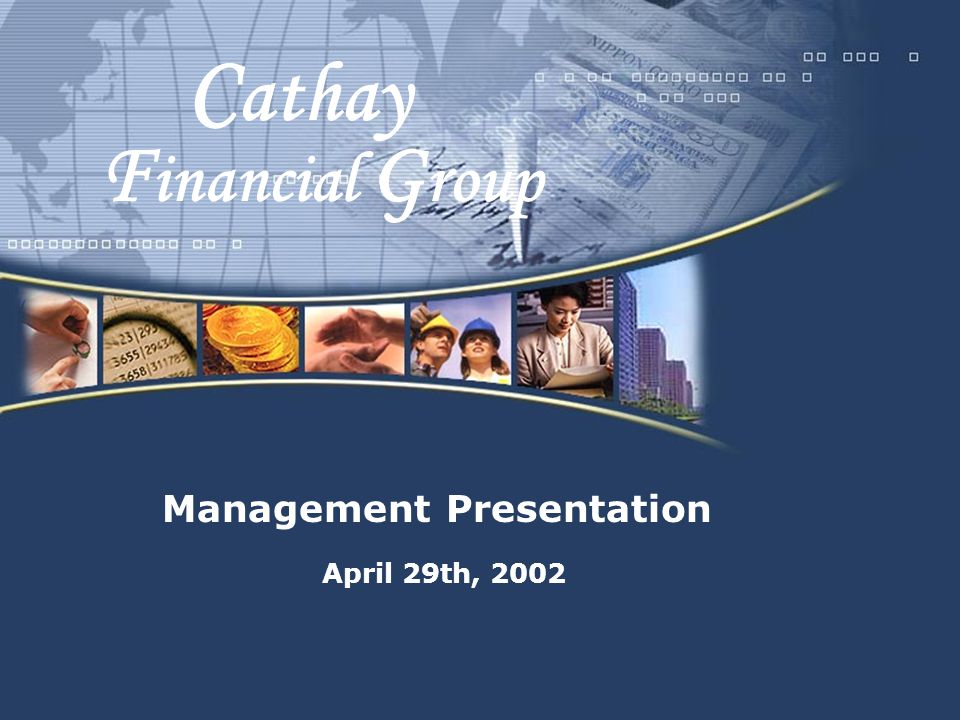 1 April 29th, 2002 Management Presentation F inancial G roup C athay