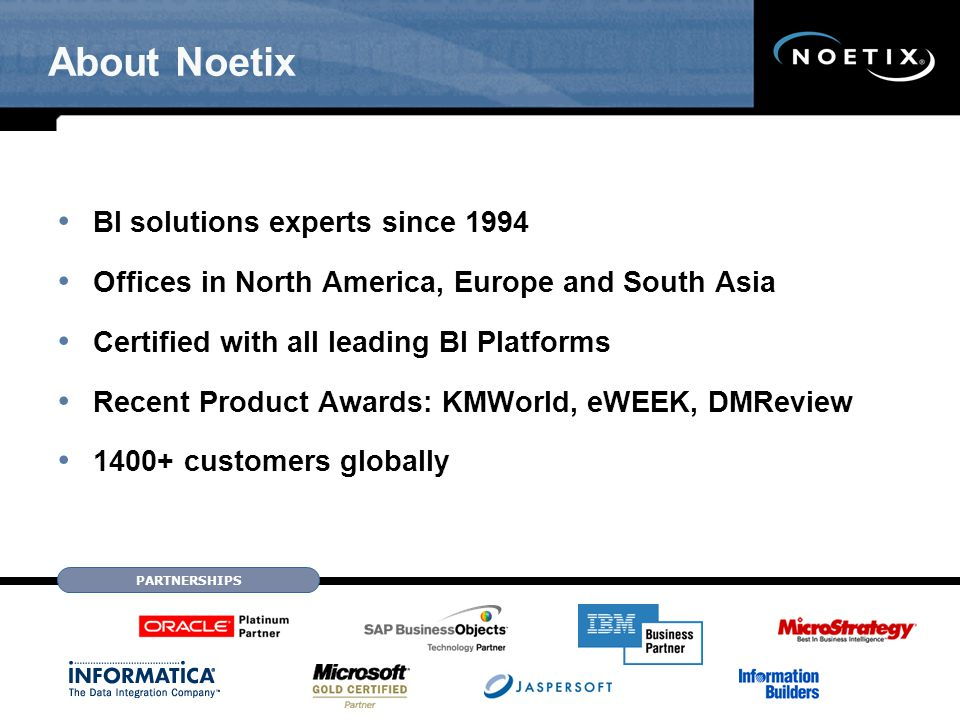 About Noetix BI solutions experts since 1994 Offices in North America, Europe and South Asia Certified with all leading BI Platforms Recent Product Aw