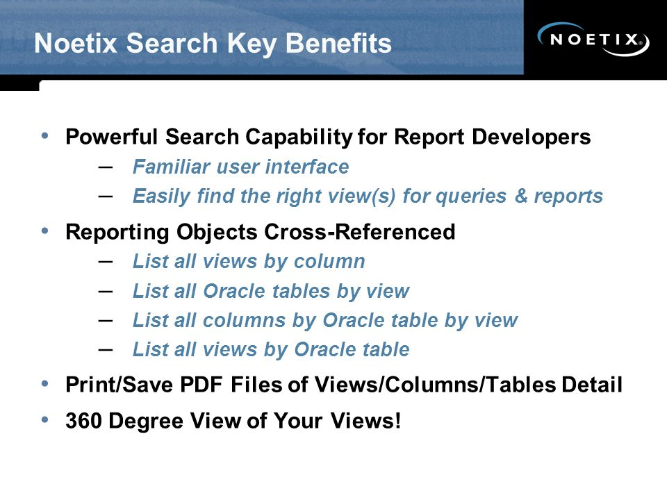 Noetix Search Key Benefits Powerful Search Capability for Report Developers – Familiar user interface – Easily find the right view(s) for queries & re