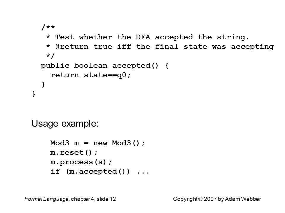Formal Language, chapter 4, slide 12Copyright © 2007 by Adam Webber /** * Test whether the DFA accepted the string. * @return true iff the final state