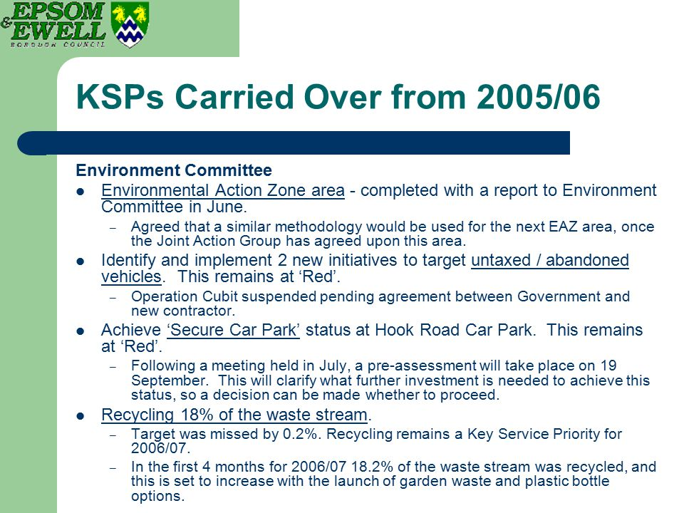 KSPs Carried Over from 2005/06 Environment Committee Environmental Action Zone area - completed with a report to Environment Committee in June. – Agre