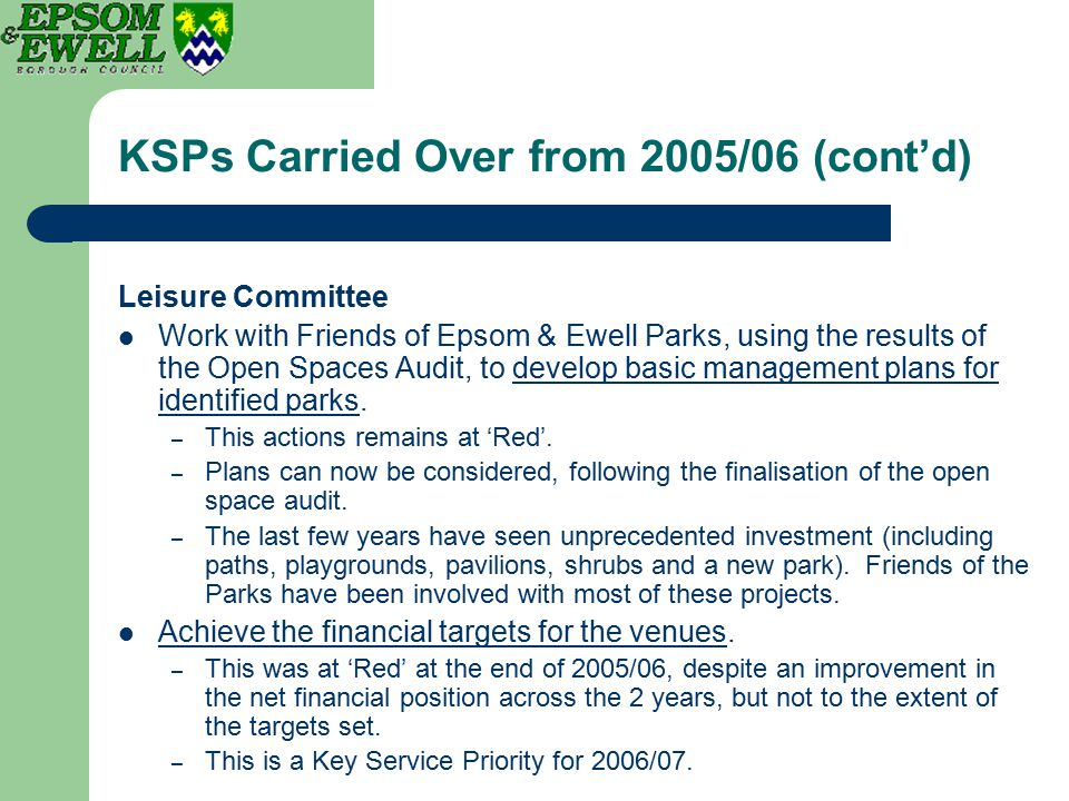 KSPs Carried Over from 2005/06 (cont'd) Leisure Committee Work with Friends of Epsom & Ewell Parks, using the results of the Open Spaces Audit, to dev