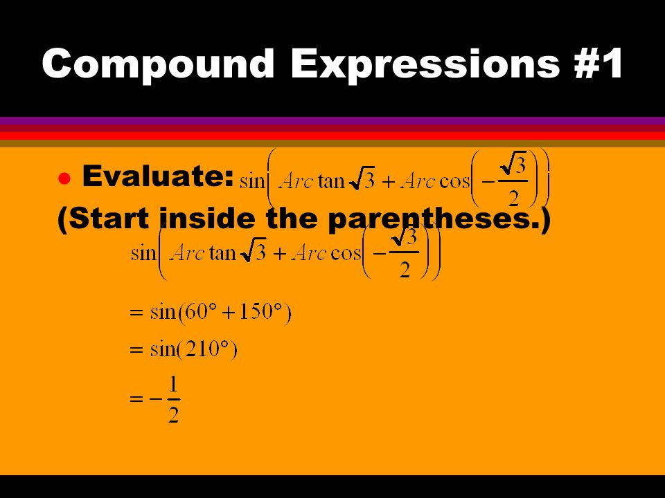 Compound Expressions #1 l Evaluate: (Start inside the parentheses.)