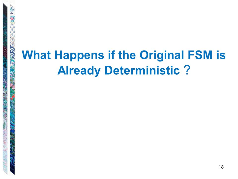 What Happens if the Original FSM is Already Deterministic ? 18