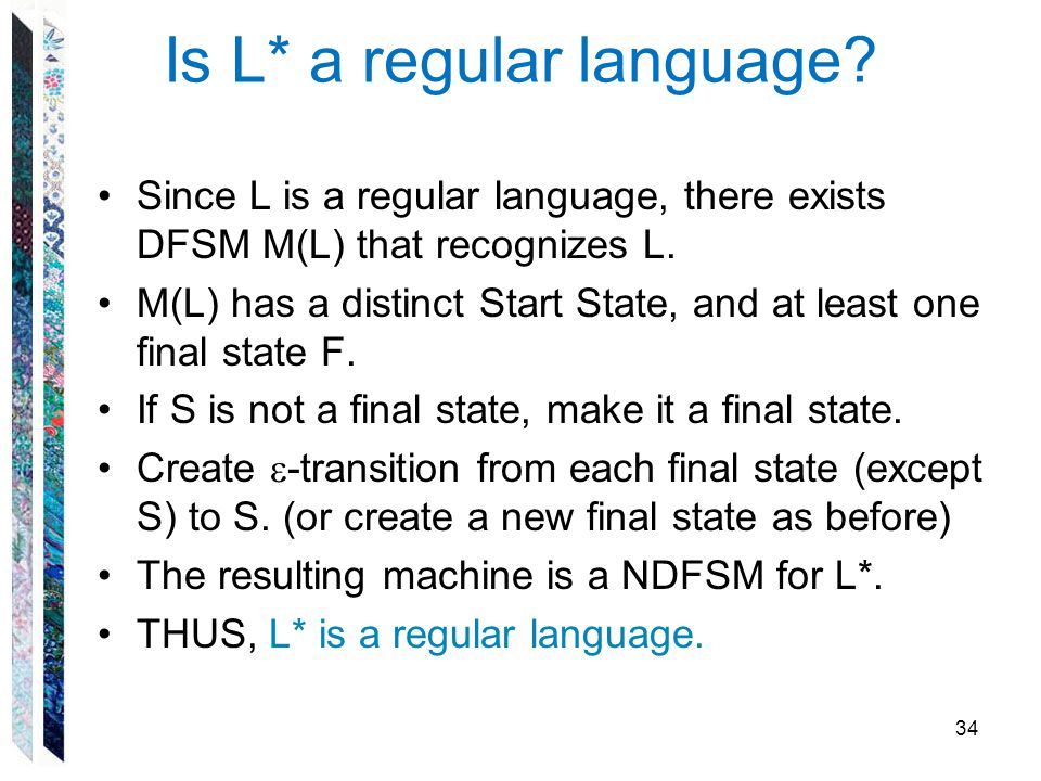 Is L* a regular language? Since L is a regular language, there exists DFSM M(L) that recognizes L. M(L) has a distinct Start State, and at least one f