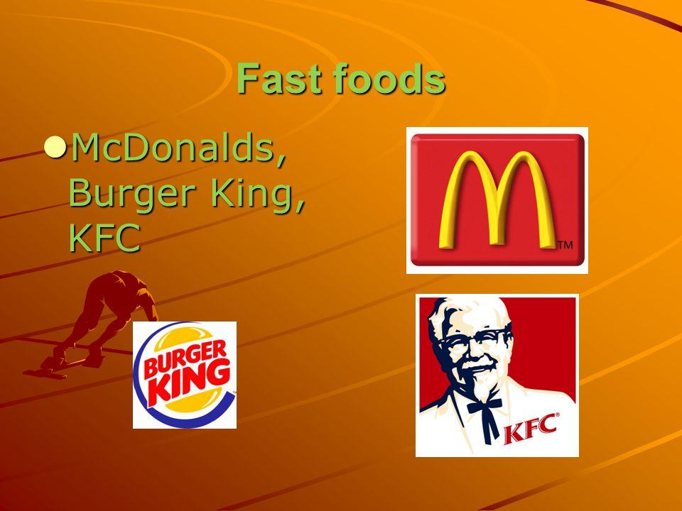 Fast foods McDonalds, Burger King, KFC McDonalds, Burger King, KFC