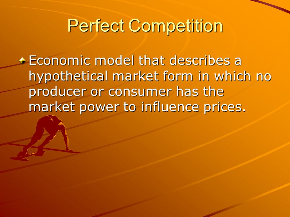 Description of Perfect Competition Efficient outcome Foundation of the theory of supply and demand Market equilibrium Resources and allocated and used efficiently Collective social welfare is maximazed
