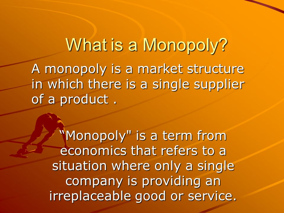 """What is a Monopoly? A monopoly is a market structure in which there is a single supplier of a product. """"Monopoly"""