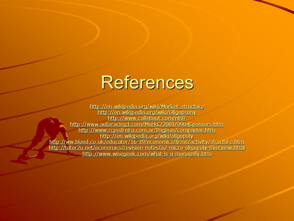 References http://en.wikipedia.org/wiki/Market_structure http://en.wikipedia.org/wiki/Oligopsony http://www.callebaut.com/nlnl/ http://www.autoracing1