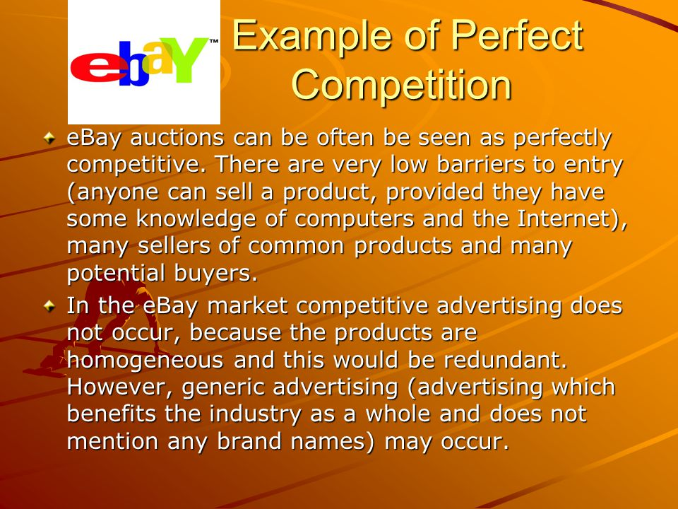 Example of Perfect Competition Example of Perfect Competition eBay auctions can be often be seen as perfectly competitive. There are very low barriers