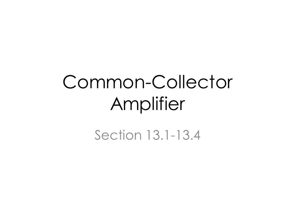 Common-Collector Amplifier Section 13.1-13.4