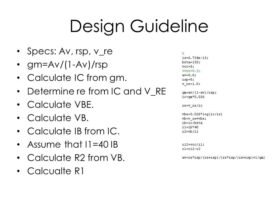 Design Guideline Specs: Av, rsp, v_re gm=Av/(1-Av)/rsp Calculate IC from gm.