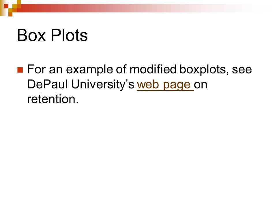 Box Plots For an example of modified boxplots, see DePaul University's web page on retention.web page