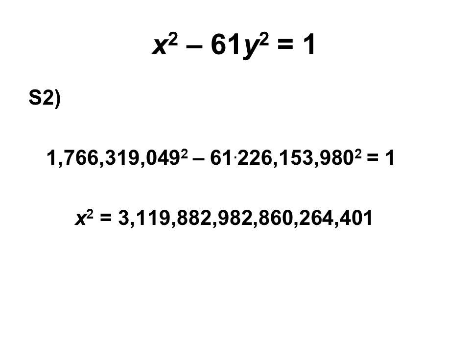 x 2 – 61y 2 = 1 S2) 1,766,319,049 2 – 61. 226,153,980 2 = 1 x 2 = 3,119,882,982,860,264,401