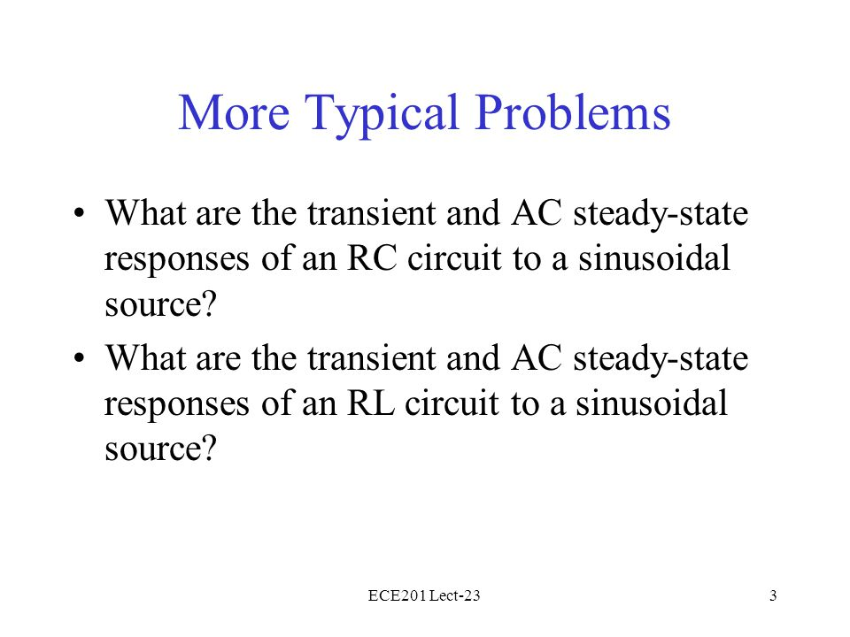 ECE201 Lect-233 More Typical Problems What are the transient and AC steady-state responses of an RC circuit to a sinusoidal source.