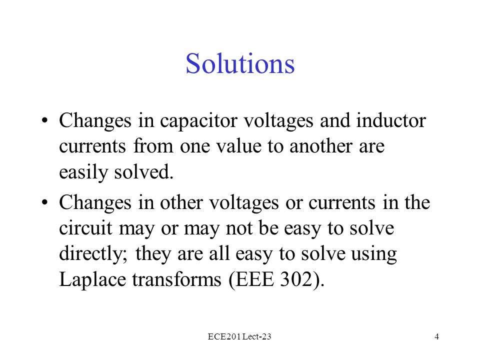 ECE201 Lect-234 Solutions Changes in capacitor voltages and inductor currents from one value to another are easily solved.