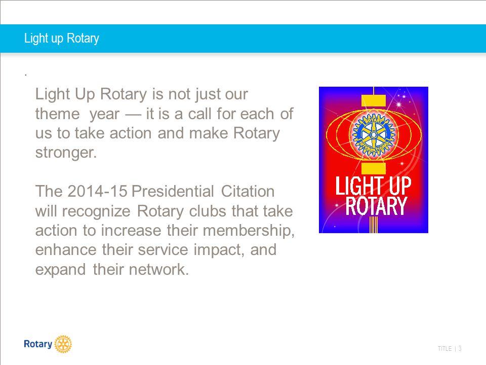 TITLE   4 Club Goals Presidential Citation Light up Rotary Membership.