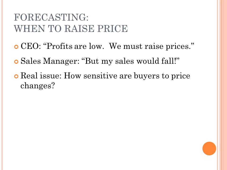 FORECASTING: WHEN TO RAISE PRICE CEO: Profits are low.