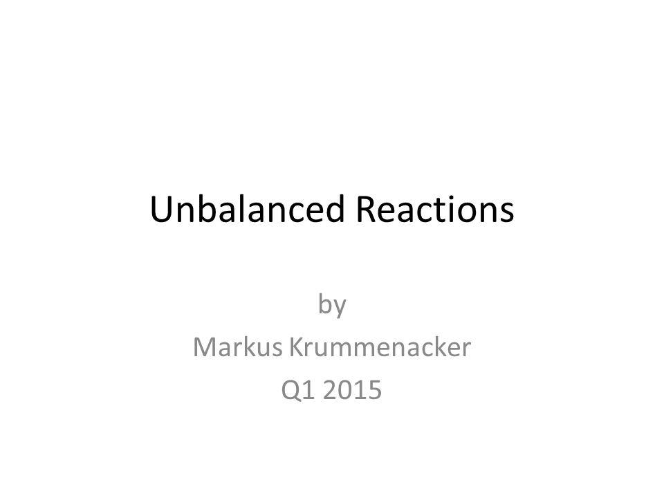 Unbalanced Reactions by Markus Krummenacker Q1 2015