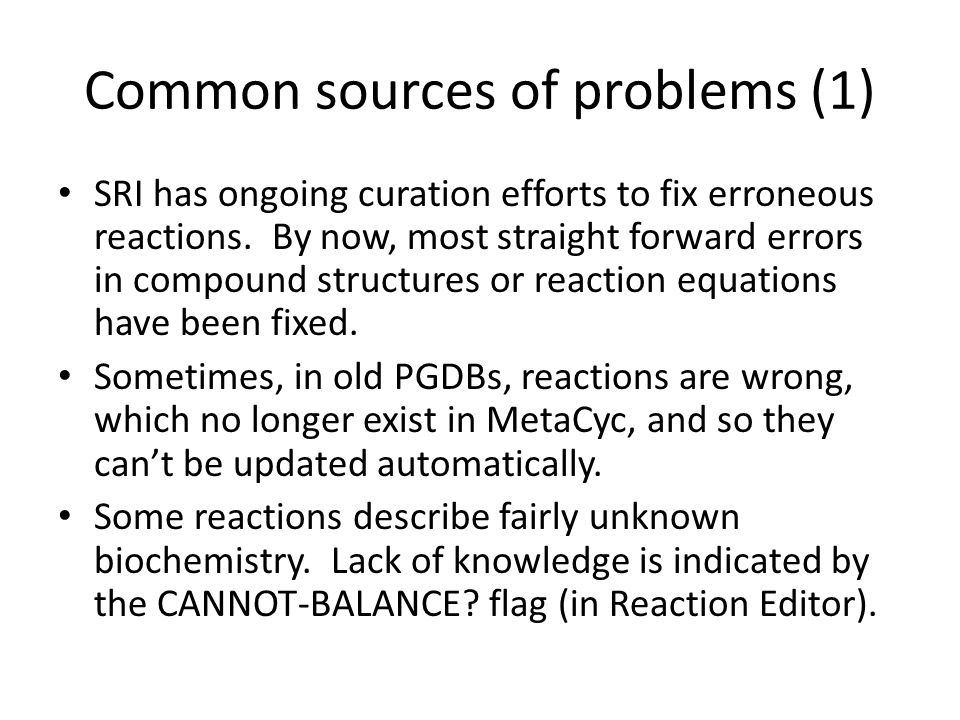 Common sources of problems (1) SRI has ongoing curation efforts to fix erroneous reactions. By now, most straight forward errors in compound structure