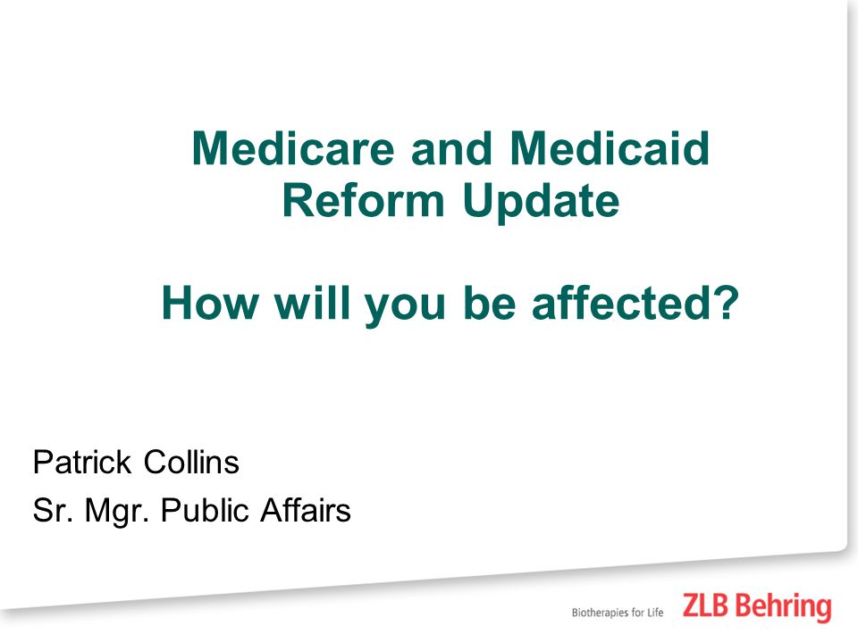 Medicare and Medicaid Reform Update How will you be affected.