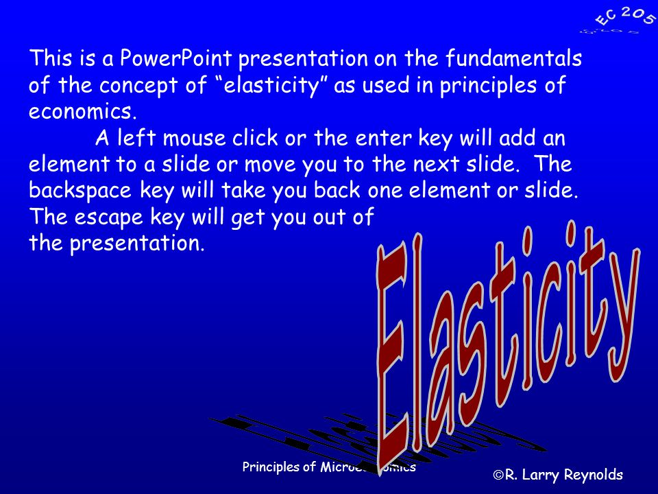 Principles of Microeconomics This is a PowerPoint presentation on the fundamentals of the concept of elasticity as used in principles of economics.