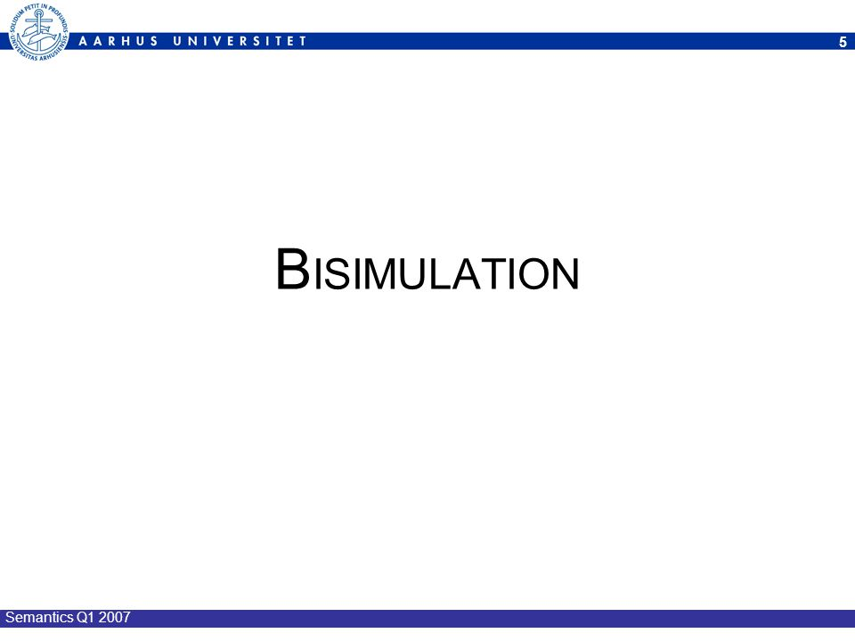 6 Semantics Q1 2007 Def: A Strong Bisimulation Let (Proc, Act,  ) be a LTS Def: a bin.