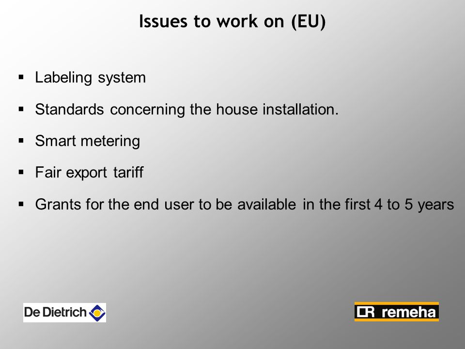 Issues to work on (EU)  Labeling system  Standards concerning the house installation.