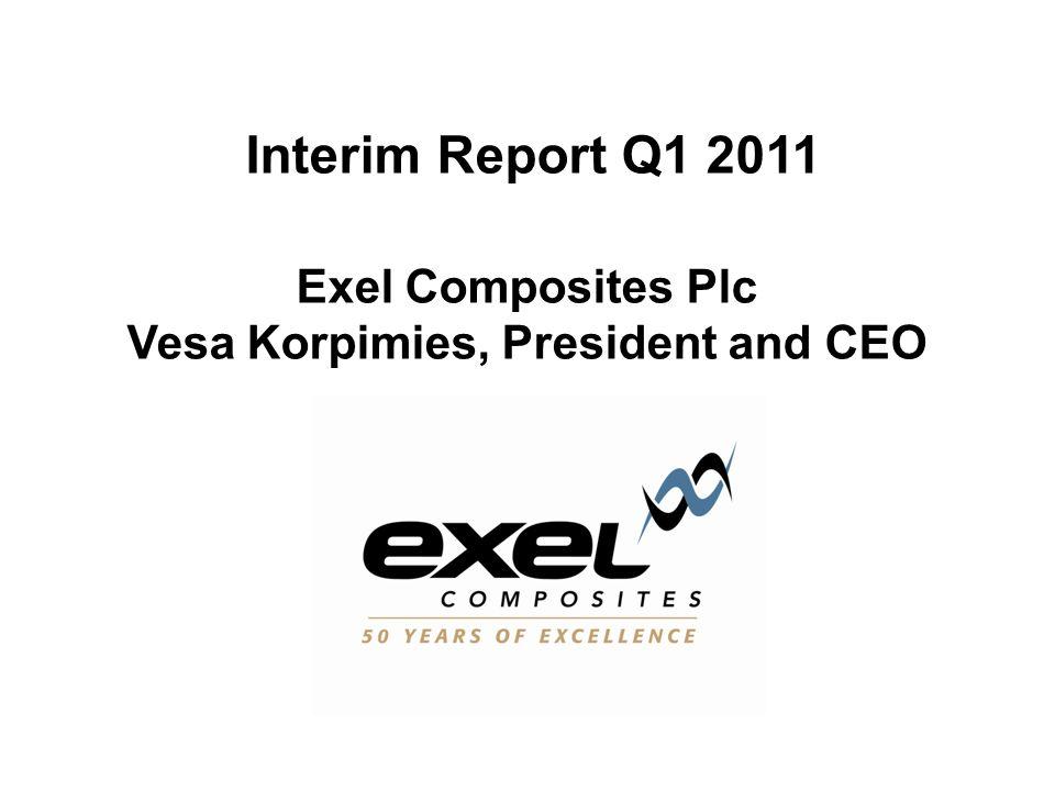 Interim Report Q1 2011 Exel Composites Plc Vesa Korpimies, President and CEO