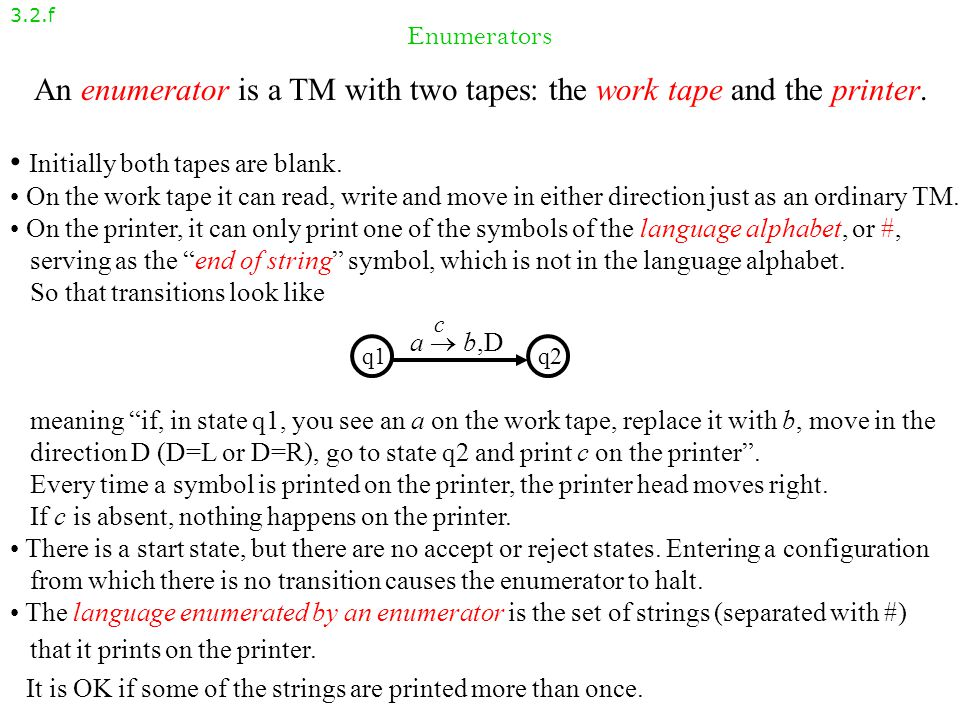Nondeterministic Turing machines 3.2.e A nondeterministic TM is allowed to have more than 1 transition for a given tape symbol: A string is accepted, if one of the branches of computation takes us to the accept state.