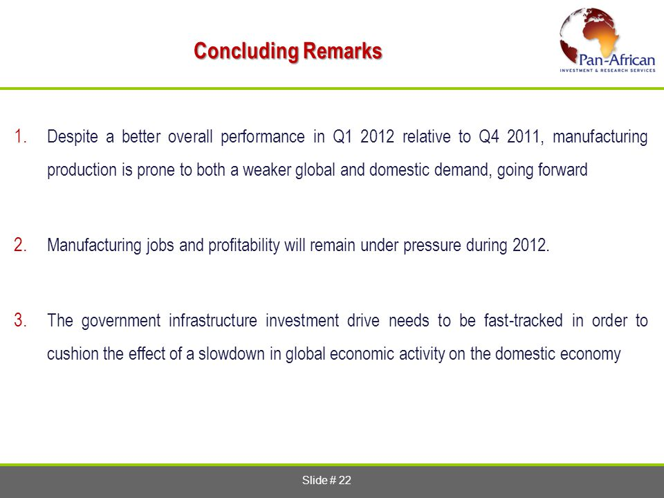 Slide # 22 Concluding Remarks 1. Despite a better overall performance in Q1 2012 relative to Q4 2011, manufacturing production is prone to both a weak