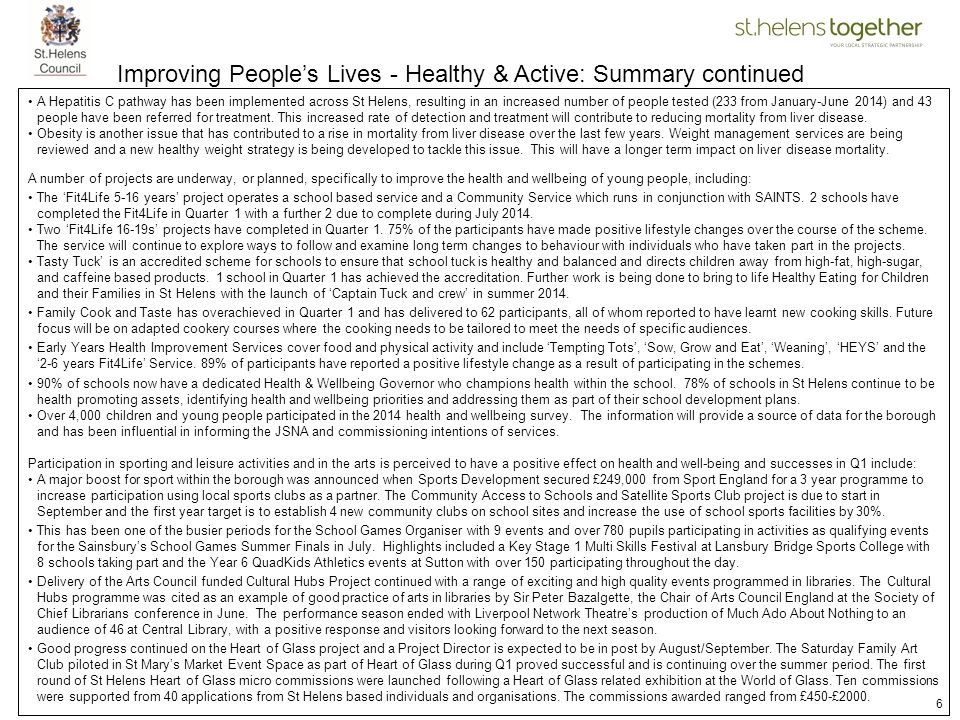 6 Improving People's Lives - Healthy & Active: Summary continued A Hepatitis C pathway has been implemented across St Helens, resulting in an increase