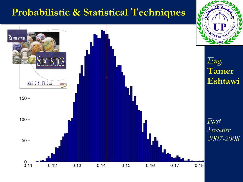 Probabilistic & Statistical Techniques Eng. Tamer Eshtawi First Semester 2007-2008 Eng. Tamer Eshtawi First Semester 2007-2008