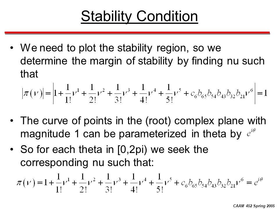 CAAM 452 Spring 2005 Stability Condition We need to plot the stability region, so we determine the margin of stability by finding nu such that The cur