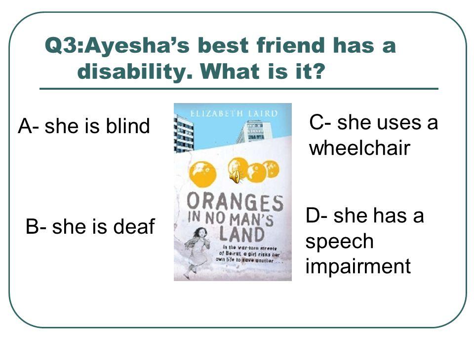 Q2:What is the name of Ayesha's best friend? A- Samar B- Clara C- Jaya A- Alice