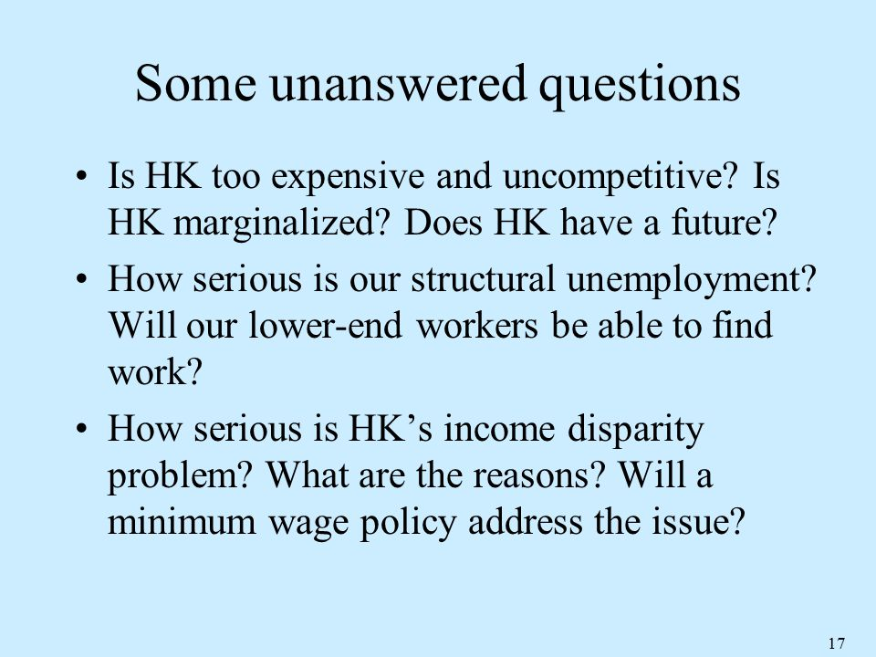 17 Some unanswered questions Is HK too expensive and uncompetitive.
