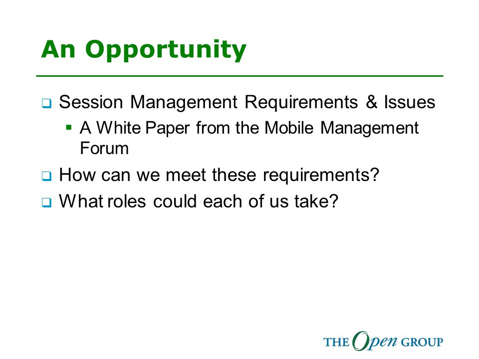 An Opportunity  Session Management Requirements & Issues  A White Paper from the Mobile Management Forum  How can we meet these requirements.