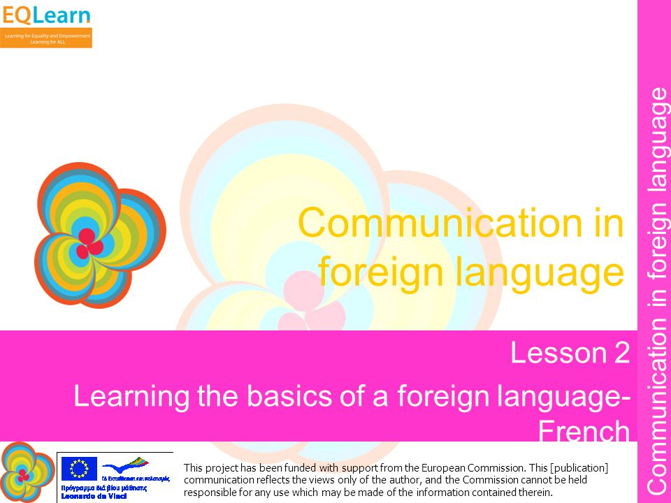 Communication in foreign language This project has been funded with support from the European Commission. This [publication] communication reflects th