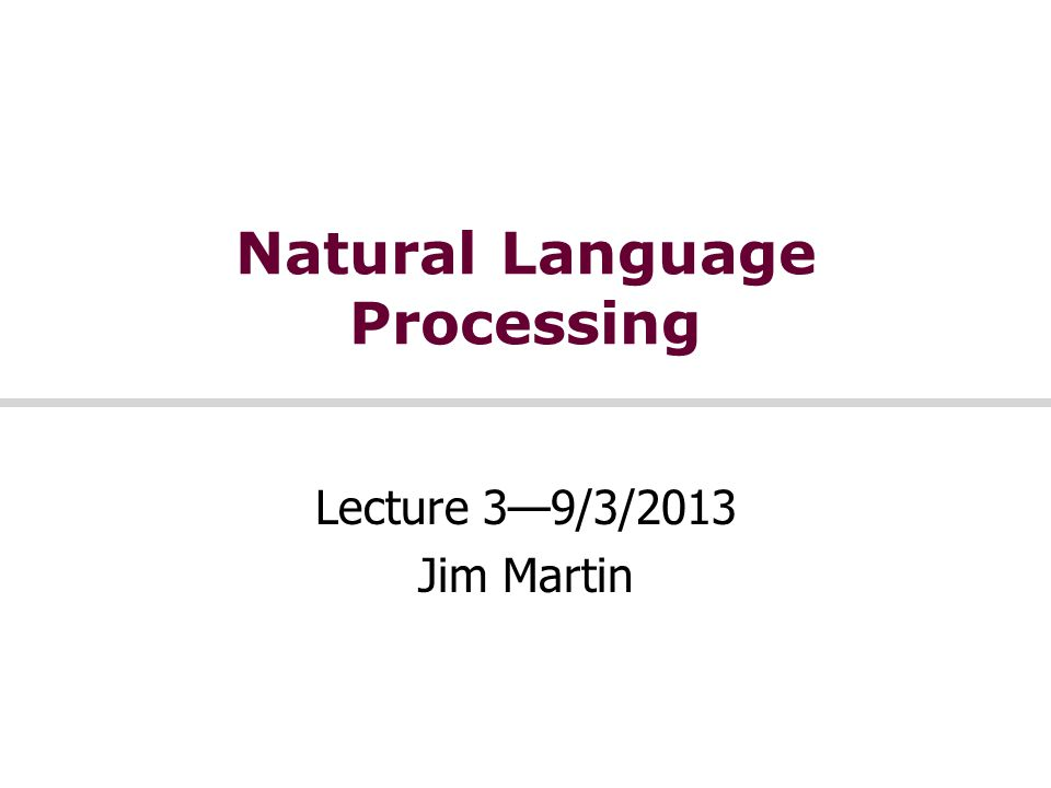 Natural Language Processing Lecture 3—9/3/2013 Jim Martin