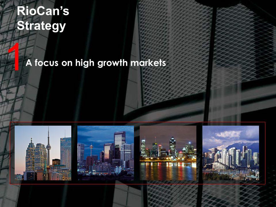 RioCan's Strategy 1 A focus on high growth markets