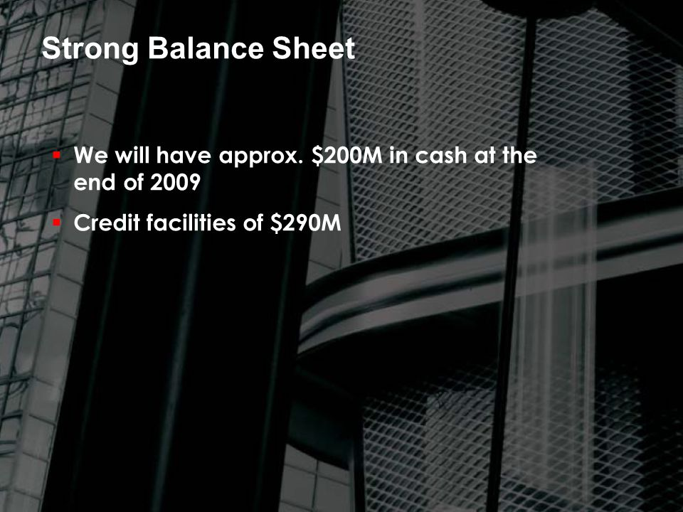 Strong Balance Sheet  We will have approx.