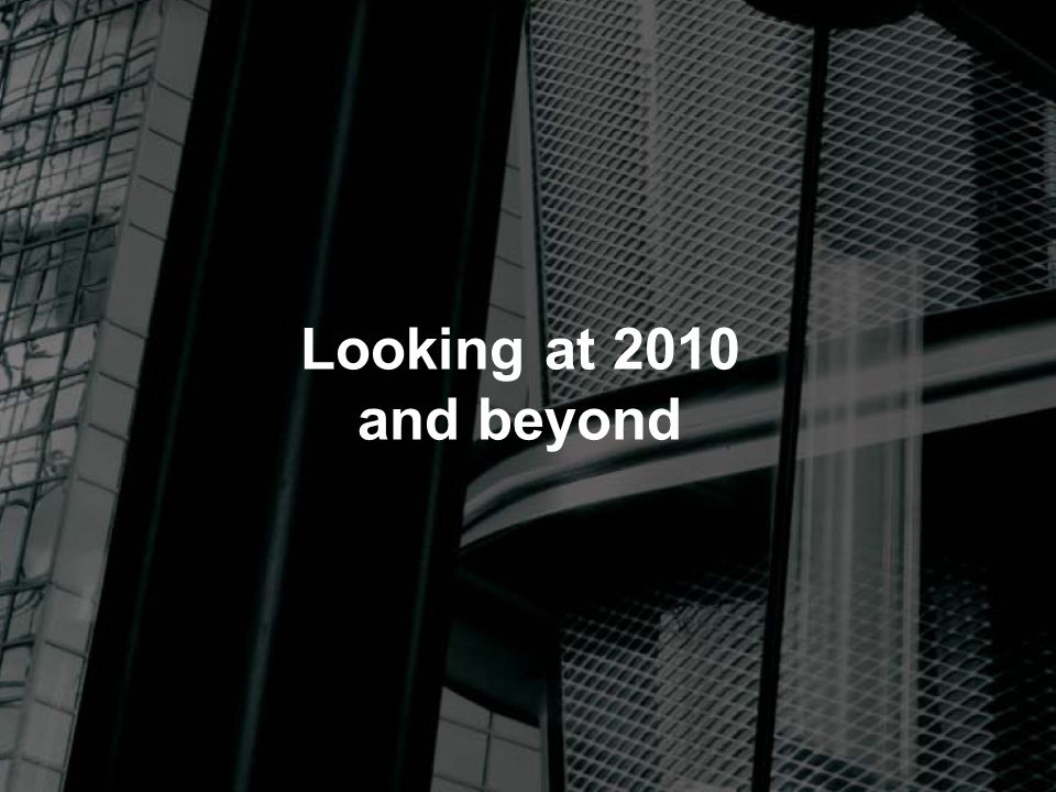 Looking at 2010 and beyond